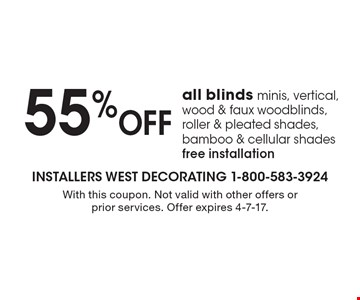 55%OFF all blinds minis, vertical, wood & faux woodblinds, roller & pleated shades, bamboo & cellular shadesfree installation. With this coupon. Not valid with other offers or prior services. Offer expires 4-7-17.