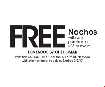 FREE Nachos with any purchase of $25 or more. With this coupon. Limit 1 per table, per visit. Not valid with other offers or specials. Expires 2/3/17.