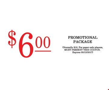 $6 promotional package. (Normally $16, For paper only players. Must present this coupon. Expires 5/12/17.
