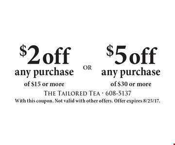 $5 off any purchase of $30 or more. $2 off any purchase of $15 or more. With this coupon. Not valid with other offers. Offer expires 8/25/17.