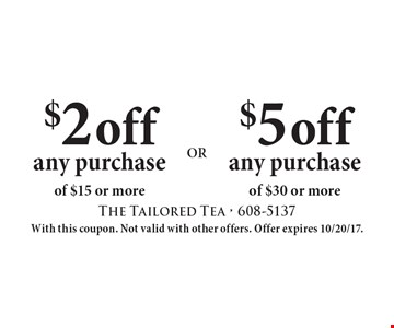 $5 off any purchase of $30 or more. $2 off any purchase of $15 or more. With this coupon. Not valid with other offers. Offer expires 10/20/17.
