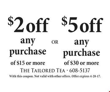 $5 off any purchase of $30 or more OR $2 off any purchase of $15 or more.  With this coupon. Not valid with other offers. Offer expires 4-28-17.
