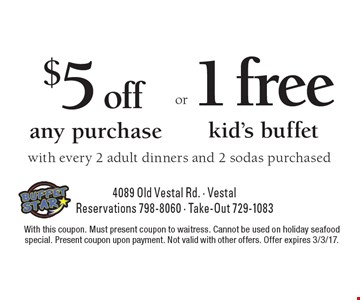$5 off any purchase OR 1 free kid's buffet with every 2 adult dinners and 2 sodas purchased. With this coupon. Must present coupon to waitress. Cannot be used on holiday seafood special. Present coupon upon payment. Not valid with other offers. Offer expires 3/3/17.