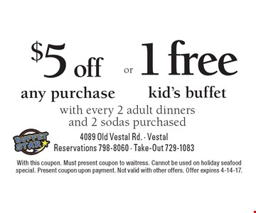 $5 off any purchase with every 2 adult dinners and 2 sodas purchased OR 1 free kid's buffet with every 2 adult dinners and 2 sodas purchased. With this coupon. Must present coupon to waitress. Cannot be used on holiday seafood special. Present coupon upon payment. Not valid with other offers. Offer expires 4-14-17.