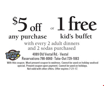 $5 off any purchase OR 1 free kid's buffet. With every 2 adult dinners and 2 sodas purchased. With this coupon. Must present coupon to waitress. Cannot be used on holiday seafood special. Present coupon upon payment. Cannot be used on holidays. Not valid with other offers. Offer expires 7-21-17.