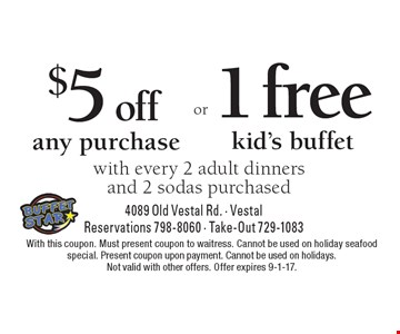 $5 off any purchase with every 2 adult dinners and 2 sodas purchased OR 1 free kid's buffet with every 2 adult dinners and 2 sodas purchased. With this coupon. Must present coupon to waitress. Cannot be used on holiday seafood special. Present coupon upon payment. Cannot be used on holidays. Not valid with other offers. Offer expires 9-1-17.