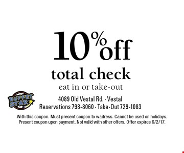 10% off total check eat in or take-out. With this coupon. Must present coupon to waitress. Cannot be used on holidays. Present coupon upon payment. Not valid with other offers. Offer expires 6/2/17.