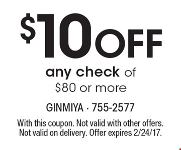 $10 Off any check of $80 or more. With this coupon. Not valid with other offers. Not valid on delivery. Offer expires 2/24/17.