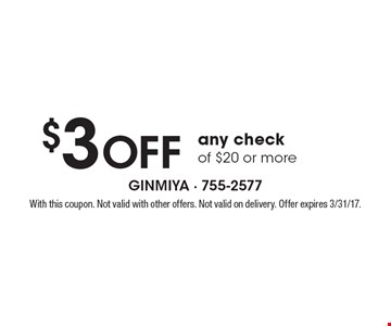 $3 Off any check of $20 or more. With this coupon. Not valid with other offers. Not valid on delivery. Offer expires 3/31/17.