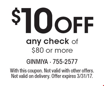 $10 Off any check of $80 or more. With this coupon. Not valid with other offers. Not valid on delivery. Offer expires 3/31/17.