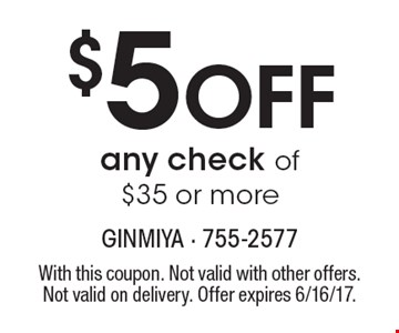 $5 Off any check of $35 or more. With this coupon. Not valid with other offers. Not valid on delivery. Offer expires 6/16/17.