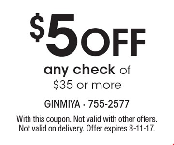 $5 Off any check of $35 or more. With this coupon. Not valid with other offers. Not valid on delivery. Offer expires 8-11-17.