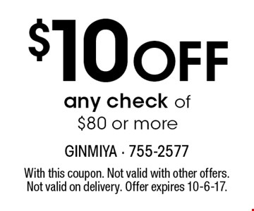 $10 Off any check of $80 or more. With this coupon. Not valid with other offers. Not valid on delivery. Offer expires 10-6-17.