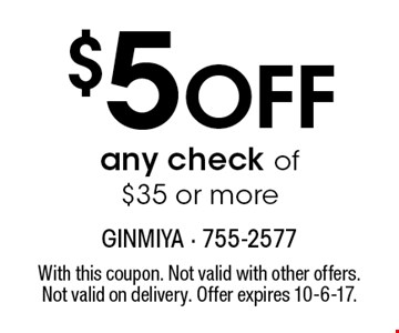 $5 Off any check of $35 or more. With this coupon. Not valid with other offers. Not valid on delivery. Offer expires 10-6-17.
