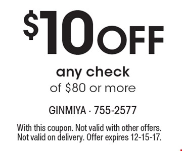 $10 Off any check of $80 or more. With this coupon. Not valid with other offers. Not valid on delivery. Offer expires 12-15-17.