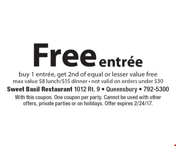 Free entree. Buy 1 entree, get 2nd of equal or lesser value free. Max value $8 lunch/$15 dinner - not valid on orders under $30. With this coupon. One coupon per party. Cannot be used with other offers, private parties or on holidays. Offer expires 2/24/17.