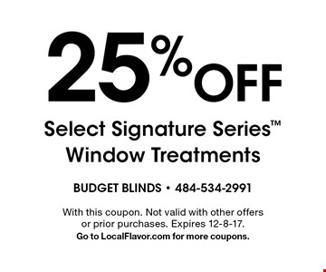 25% Off Select Signature Series Window Treatments. With this coupon. Not valid with other offers or prior purchases. Expires 12-8-17. Go to LocalFlavor.com for more coupons.
