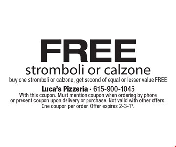 Free stromboli or calzone. Buy one stromboli or calzone, get second of equal or lesser value FREE. With this coupon. Must mention coupon when ordering by phone or present coupon upon delivery or purchase. Not valid with other offers. One coupon per order. Offer expires 2-3-17.