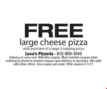 Free large cheese pizza with purchase of a large 3-topping pizza. Delivery or carry-out. With this coupon. Must mention coupon when ordering by phone or present coupon upon delivery or purchase. Not valid with other offers. One coupon per order. Offer expires 2-3-17.