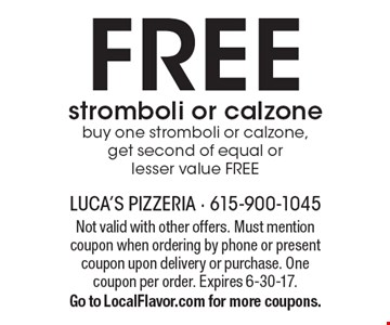 FREE stromboli or calzone buy one stromboli or calzone, get second of equal or lesser value FREE. Not valid with other offers. Must mention coupon when ordering by phone or present coupon upon delivery or purchase. One coupon per order. Expires 6-30-17. Go to LocalFlavor.com for more coupons.