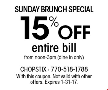 Sunday Brunch Special. 15% off entire bill from noon-3pm (dine in only). With this coupon. Not valid with other offers. Expires 1-31-17.