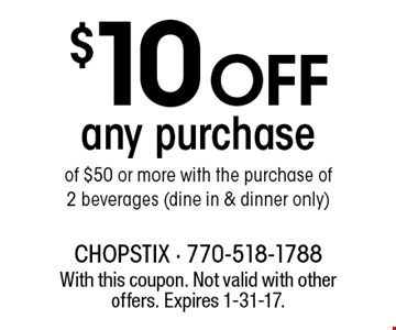 $10 off any purchase of $50 or more with the purchase of 2 beverages (dine in & dinner only). With this coupon. Not valid with other offers. Expires 1-31-17.