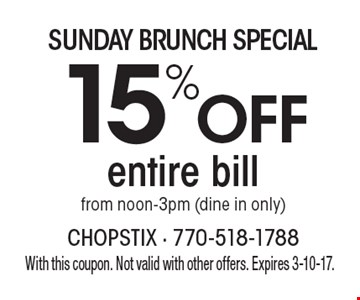 Sunday Brunch Special 15% off entire bill from noon-3pm (dine in only). With this coupon. Not valid with other offers. Expires 3-10-17.