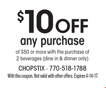 $10 off any purchase of $50 or more with the purchase of 2 beverages (dine in & dinner only). With this coupon. Not valid with other offers. Expires 4-14-17.