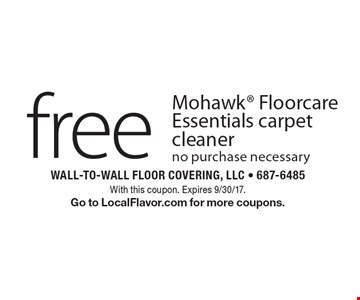 Free Mohawk Floorcare Essentials carpet cleaner. No purchase necessary. With this coupon. Expires 9/30/17. Go to LocalFlavor.com for more coupons.