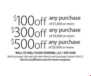 $500off any purchase of $5,000 or more. $300off any purchase of $3,000 or more. $100off any purchase of $1,000 or more. With this coupon. Not valid with other offers or prior purchases. Expires 10/31/17. Go to LocalFlavor.com for more coupons.