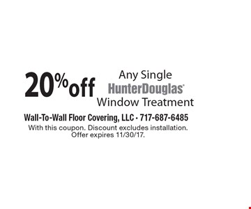 20% off Any Single Window Treatment. With this coupon. Discount excludes installation. Offer expires 11/30/17.