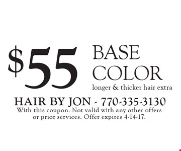 $55 BASE COLOR longer & thicker hair extra. With this coupon. Not valid with any other offers or prior services. Offer expires 4-14-17.