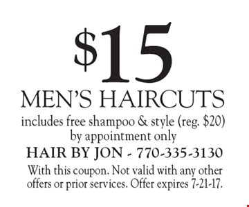 $15 Men's Haircuts, includes free shampoo & style (reg. $20). By appointment only. With this coupon. Not valid with any other offers or prior services. Offer expires 7-21-17.