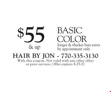 $55 & up for Basic Color. Longer & thicker hair extra. By appointment only. With this coupon. Not valid with any other offers or prior services. Offer expires 8-25-17.