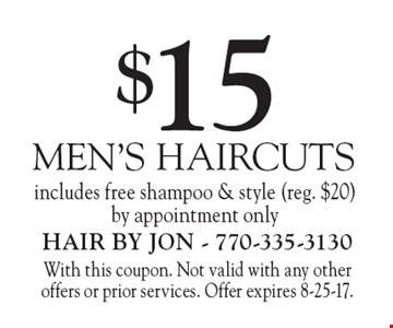 $15 MEN'S HAIRCUTS. Includes free shampoo & style (reg. $20). By appointment only. With this coupon. Not valid with any other offers or prior services. Offer expires 8-25-17.