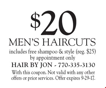 $20 MEN'S HAIRCUTS. Includes free shampoo & style (reg. $25). By appointment only. With this coupon. Not valid with any other offers or prior services. Offer expires 9-29-17.