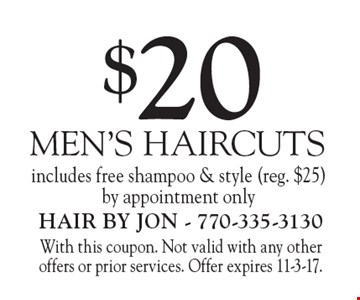 $20 MEN'S HAIRCUTS includes free shampoo & style (reg. $25) by appointment only. With this coupon. Not valid with any other offers or prior services. Offer expires 11-3-17.
