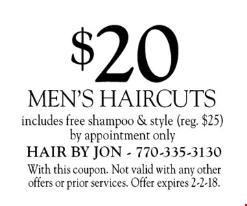 $20 men's haircuts, includes free shampoo & style (reg. $25) by appointment only. With this coupon. Not valid with any other offers or prior services. Offer expires 2-2-18.