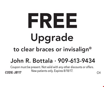 Free Upgrade to clear braces or invisalign. Coupon must be present. Not valid with any other discounts or offers. New patients only. Expires 8/18/17.