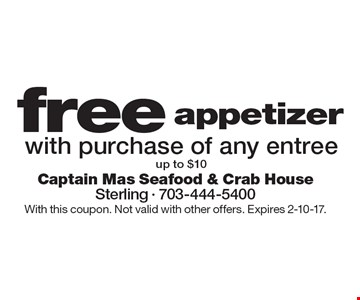 Free appetizer with purchase of any entree up to $10. With this coupon. Not valid with other offers. Expires 2-10-17.