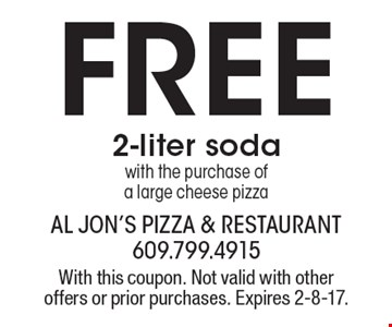 Free 2-liter soda with the purchase of a large cheese pizza. With this coupon. Not valid with other offers or prior purchases. Expires 2-8-17.