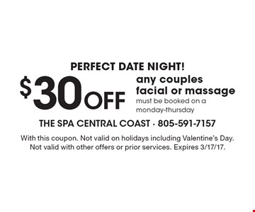 perfect date night! $30 Off any couples facial or massage must be booked on a monday-thursday. With this coupon. Not valid on holidays including Valentine's Day. Not valid with other offers or prior services. Expires 3/17/17.