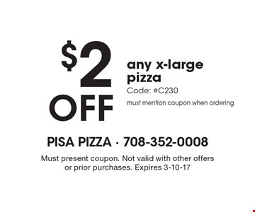 $2 OFF any x-large pizza. Code: #C230 must mention coupon when ordering. Must present coupon. Not valid with other offers or prior purchases. Expires 3-10-17