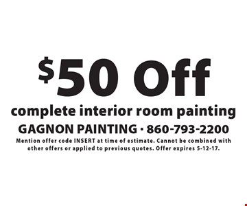 $50 Off complete interior room painting. Mention offer code inSert at time of estimate. Cannot be combined with other offers or applied to previous quotes. Offer expires 5-12-17.