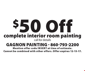 $50 Off complete interior room painting. Call for details. Mention offer code inSert at time of estimate. Cannot be combined with other offers. Offer expires 12-15-17.
