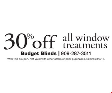 30% off all window treatments. With this coupon. Not valid with other offers or prior purchases. Expires 3/3/17.