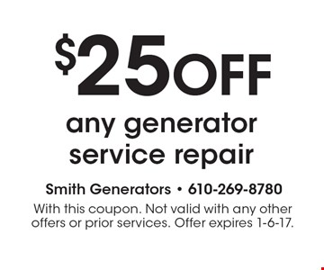 $25 off any generator service repair. With this coupon. Not valid with any other offers or prior services. Offer expires 1-6-17.