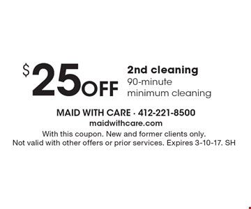 $25 Off 2nd cleaning 90-minute minimum cleaning. With this coupon. New and former clients only. Not valid with other offers or prior services. Expires 3-10-17. SH