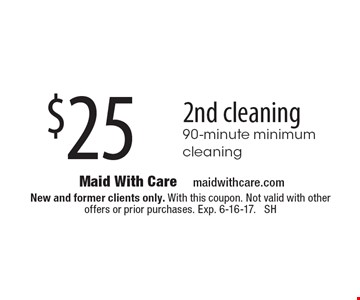 $25 off 2nd cleaning 90-minute minimum cleaning. New and former clients only. With this coupon. Not valid with other offers or prior purchases. Exp. 6-16-17. SH