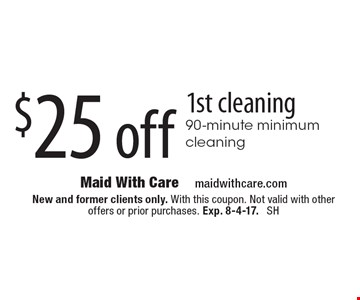 $25 off 1st cleaning 90-minute minimum cleaning. New and former clients only. With this coupon. Not valid with other offers or prior purchases. Exp. 8-4-17. SH